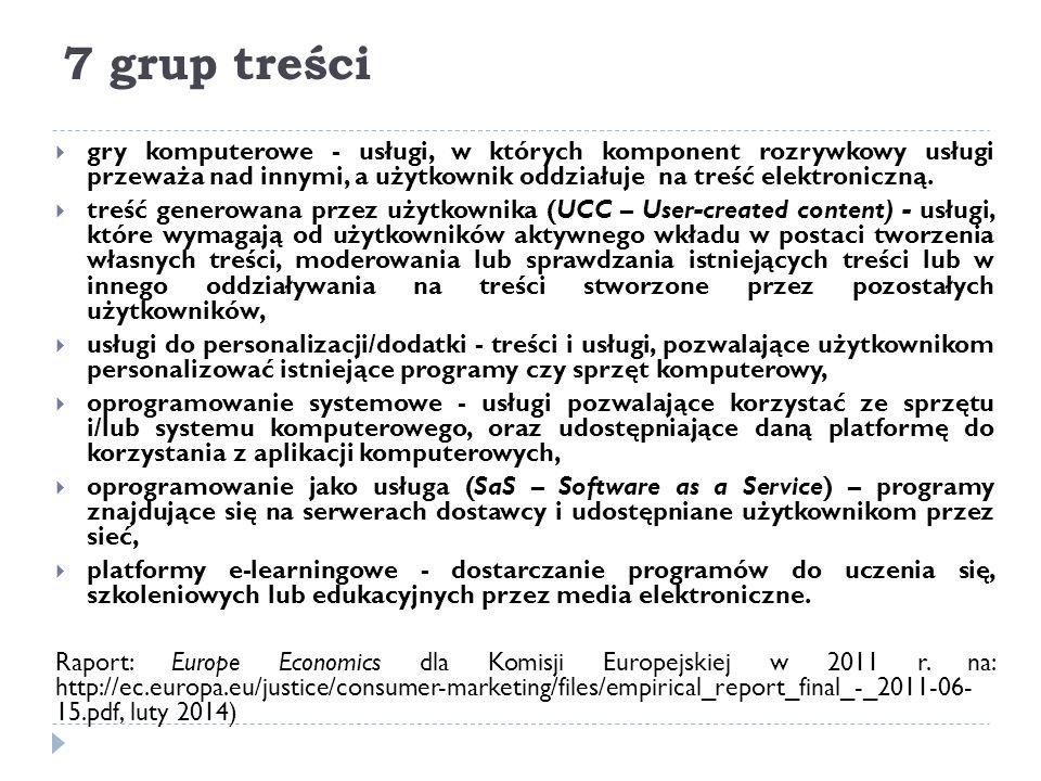 7 grup treści  gry komputerowe - usługi, w których komponent rozrywkowy usługi przeważa nad innymi, a użytkownik oddziałuje na treść elektroniczną. 
