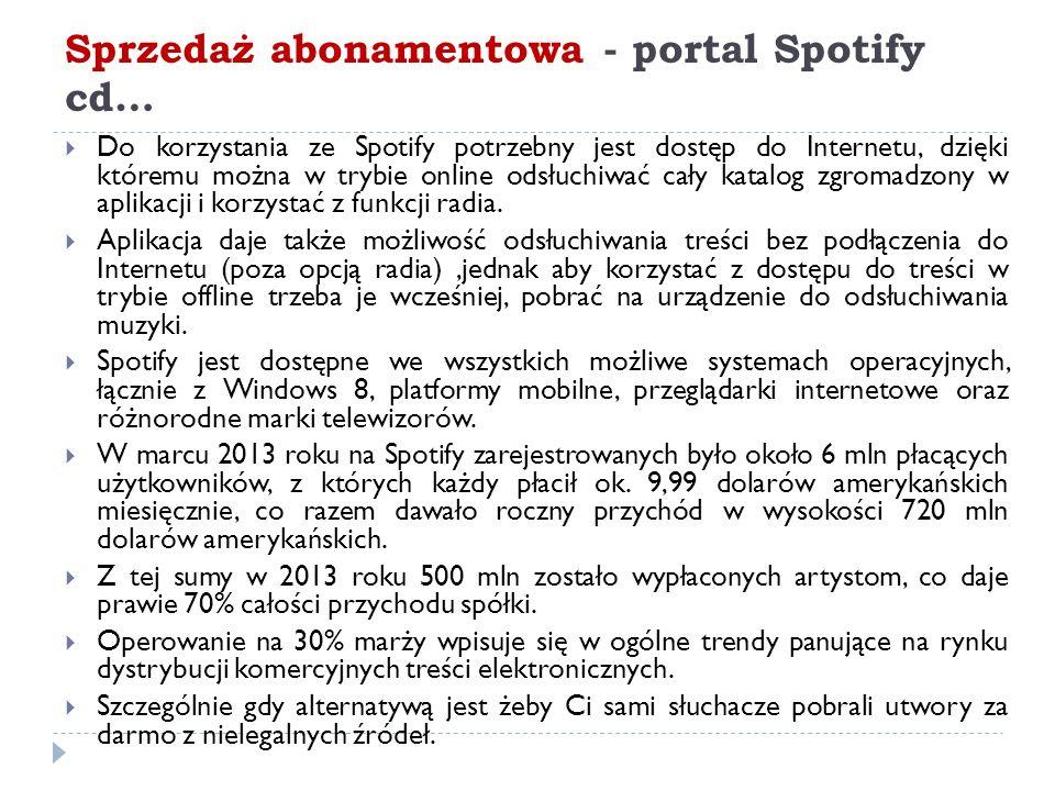 Sprzedaż abonamentowa - portal Spotify cd…  Do korzystania ze Spotify potrzebny jest dostęp do Internetu, dzięki któremu można w trybie online odsłuchiwać cały katalog zgromadzony w aplikacji i korzystać z funkcji radia.
