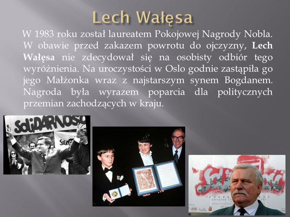W 1983 roku został laureatem Pokojowej Nagrody Nobla. W obawie przed zakazem powrotu do ojczyzny, Lech Wałęsa nie zdecydował się na osobisty odbiór te