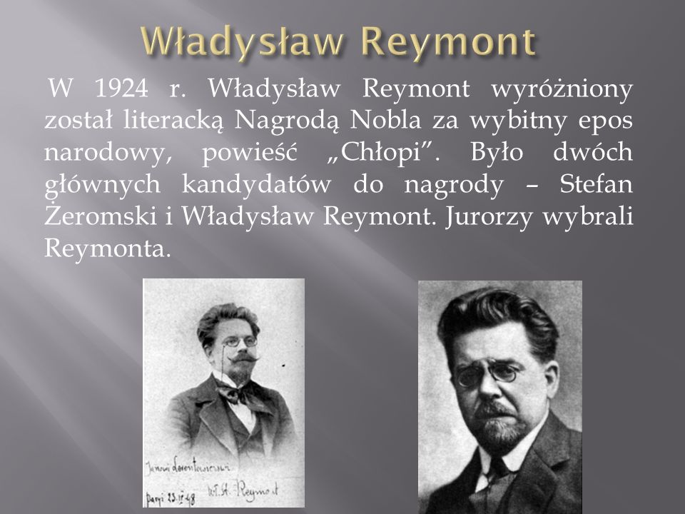 """W 1924 r. Władysław Reymont wyróżniony został literacką Nagrodą Nobla za wybitny epos narodowy, powieść """"Chłopi"""". Było dwóch głównych kandydatów do na"""