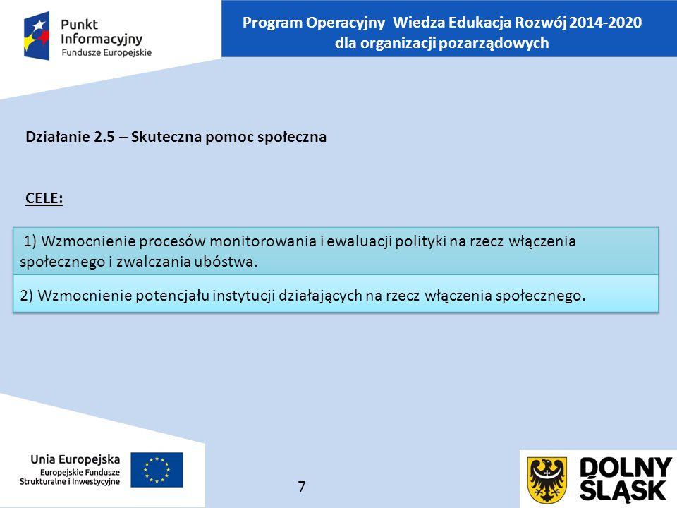 Program Operacyjny Wiedza Edukacja Rozwój 2014-2020 dla organizacji pozarządowych Działanie 2.5 – Skuteczna pomoc społeczna CELE: 7