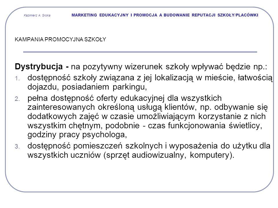Kazimierz A. Sroka MARKETING EDUKACYJNY I PROMOCJA A BUDOWANIE REPUTACJI SZKOŁY/PLACÓWKI KAMPANIA PROMOCYJNA SZKOŁY Dystrybucja - na pozytywny wizerun