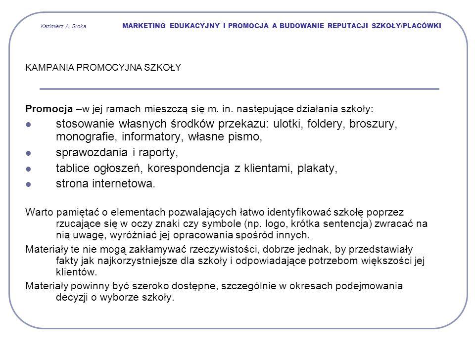 Kazimierz A. Sroka MARKETING EDUKACYJNY I PROMOCJA A BUDOWANIE REPUTACJI SZKOŁY/PLACÓWKI KAMPANIA PROMOCYJNA SZKOŁY Promocja –w jej ramach mieszczą si