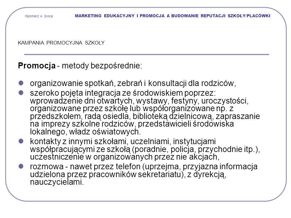 Kazimierz A. Sroka MARKETING EDUKACYJNY I PROMOCJA A BUDOWANIE REPUTACJI SZKOŁY/PLACÓWKI KAMPANIA PROMOCYJNA SZKOŁY Promocja - metody bezpośrednie: or