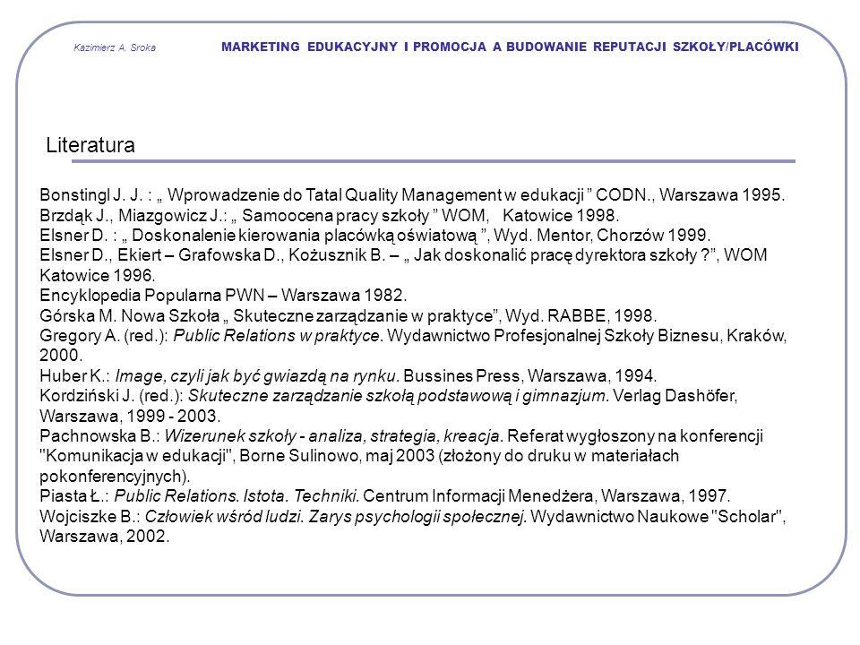"""Kazimierz A. Sroka MARKETING EDUKACYJNY I PROMOCJA A BUDOWANIE REPUTACJI SZKOŁY/PLACÓWKI Literatura Bonstingl J. J. : """" Wprowadzenie do Tatal Quality"""