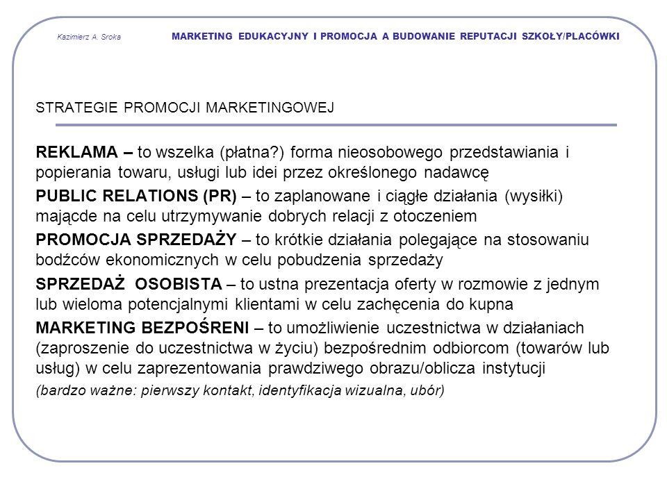 Kazimierz A. Sroka MARKETING EDUKACYJNY I PROMOCJA A BUDOWANIE REPUTACJI SZKOŁY/PLACÓWKI STRATEGIE PROMOCJI MARKETINGOWEJ REKLAMA – to wszelka (płatna