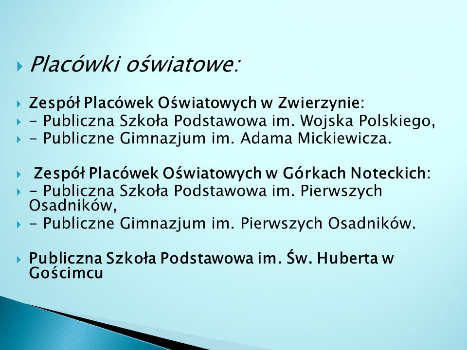  Placówki oświatowe:  Zespół Placówek Oświatowych w Zwierzynie:  - Publiczna Szkoła Podstawowa im.
