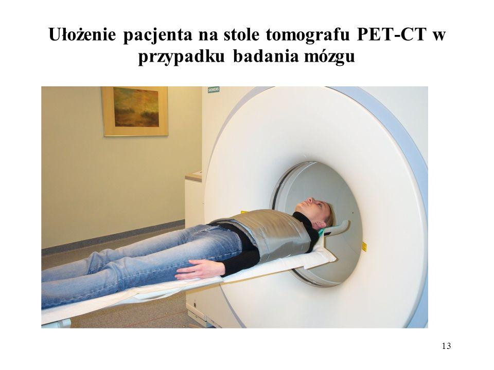 13 Ułożenie pacjenta na stole tomografu PET-CT w przypadku badania mózgu