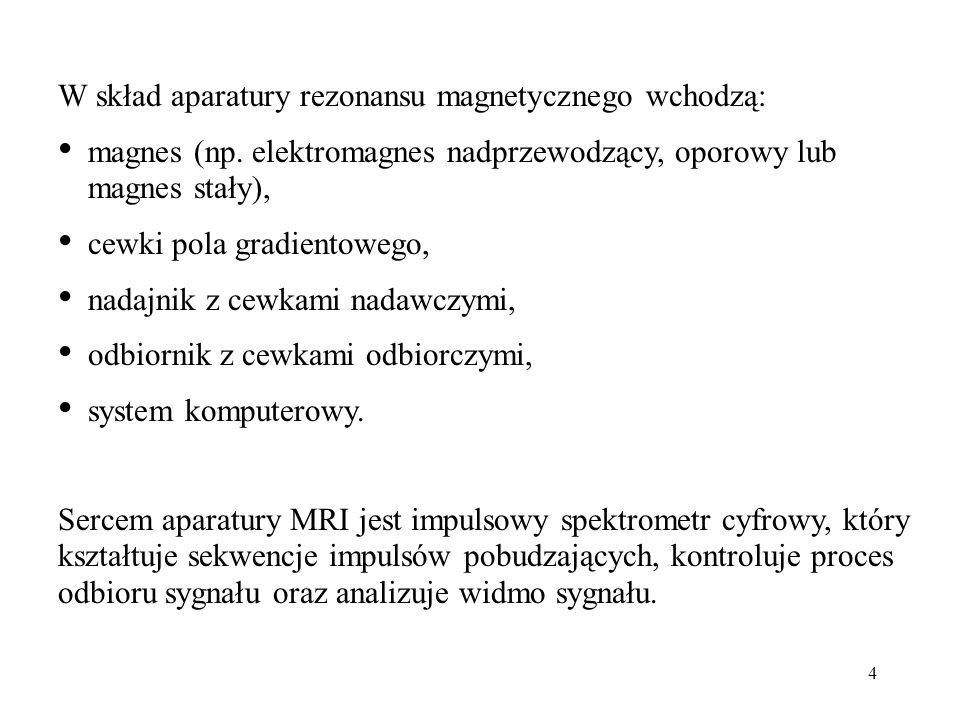 4 W skład aparatury rezonansu magnetycznego wchodzą: magnes (np.