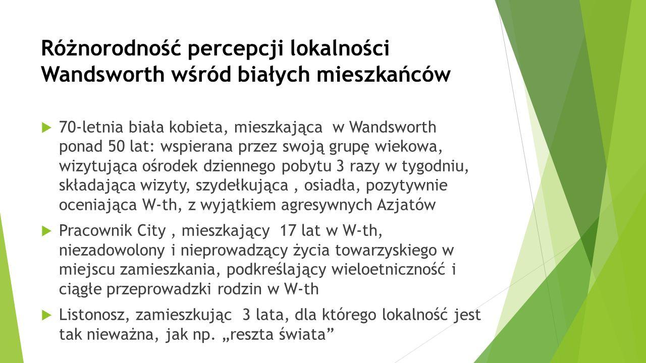 Różnorodność percepcji lokalności Wandsworth wśród białych mieszkańców  70-letnia biała kobieta, mieszkająca w Wandsworth ponad 50 lat: wspierana prz