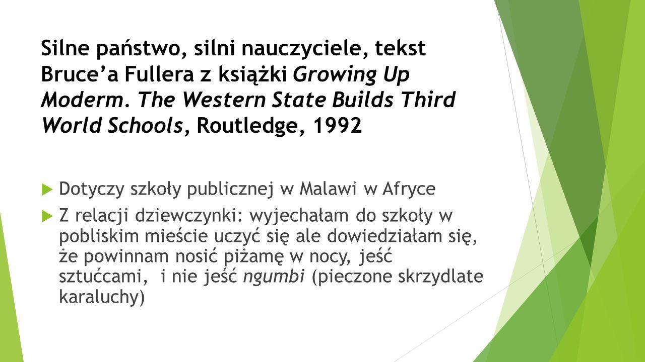 Silne państwo, silni nauczyciele, tekst Bruce'a Fullera z książki Growing Up Moderm. The Western State Builds Third World Schools, Routledge, 1992  D