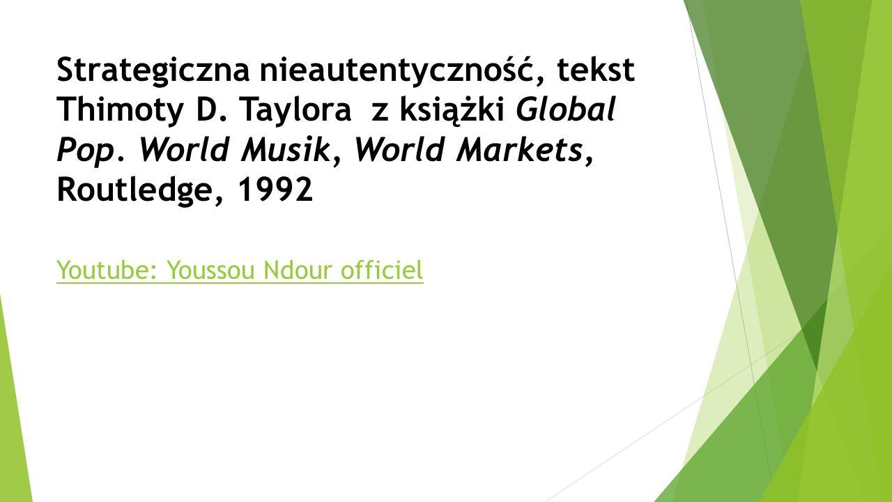 Strategiczna nieautentyczność, tekst Thimoty D. Taylora z książki Global Pop. World Musik, World Markets, Routledge, 1992 Youtube: Youssou Ndour offic