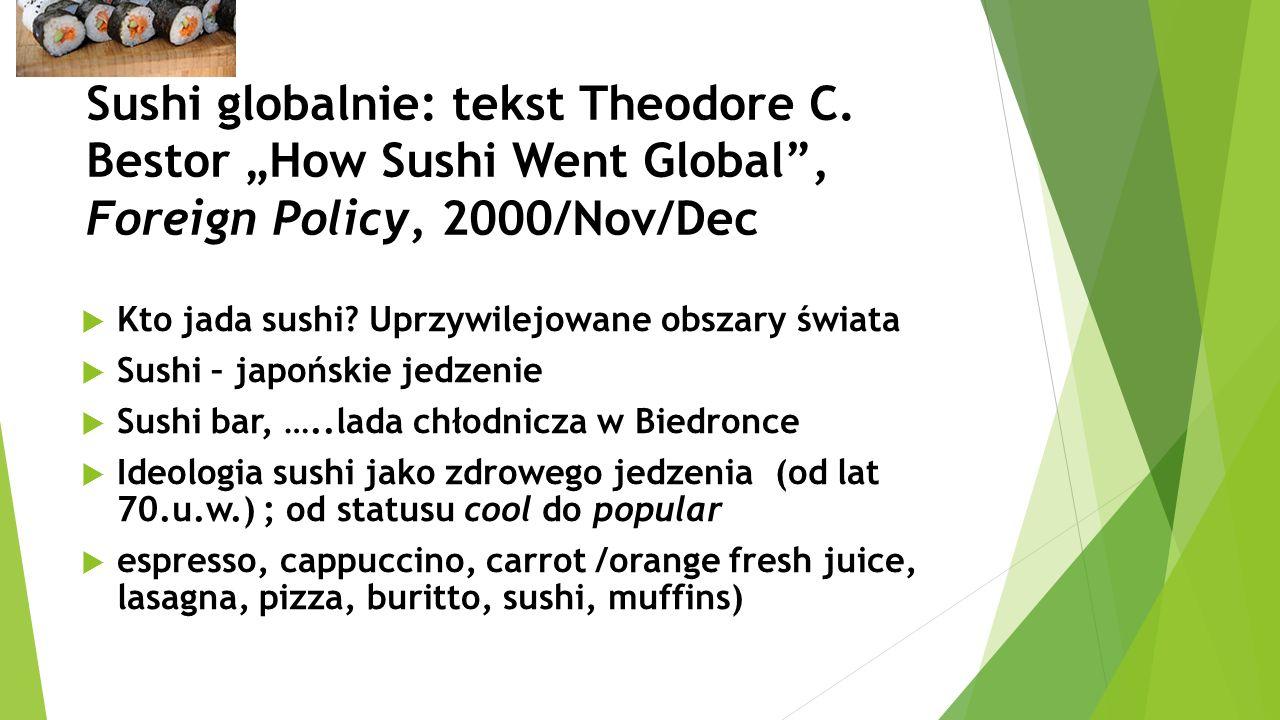 Globalizacja regionalnej branży  Sushi – deklaracja świeżej ryby, japońska jakość i japońska sztuka jedzenia  Połowy tuńczyka błekitnopłetwego lub czerwonego – 200 mil morskich od brzegu, atlantyckie wybrzeże USA i Europy, hurtowi kupcy w ½ Japończycy, hodowla w akwafarmach australijskich  Transport całego tuńczyka chłodniami na lotnisko J.