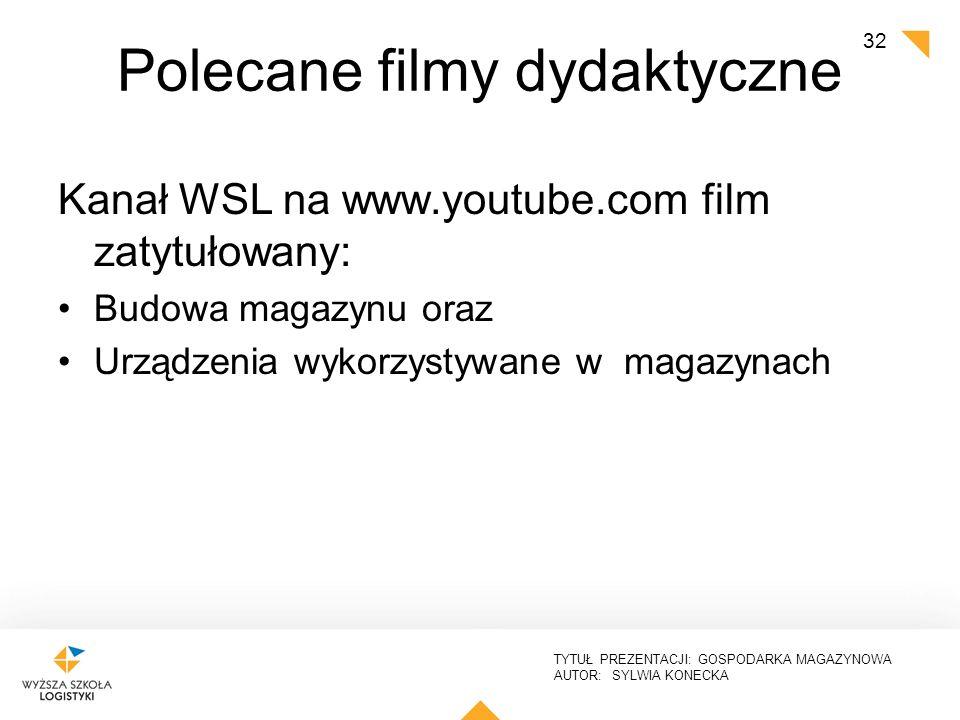 TYTUŁ PREZENTACJI: GOSPODARKA MAGAZYNOWA AUTOR: SYLWIA KONECKA Polecane filmy dydaktyczne Kanał WSL na www.youtube.com film zatytułowany: Budowa magaz
