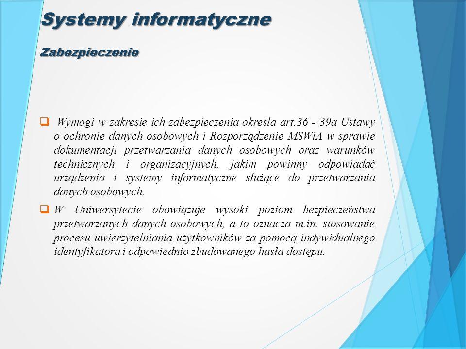 Systemy informatyczne  Wymogi w zakresie ich zabezpieczenia określa art.36 - 39a Ustawy o ochronie danych osobowych i Rozporządzenie MSWiA w sprawie