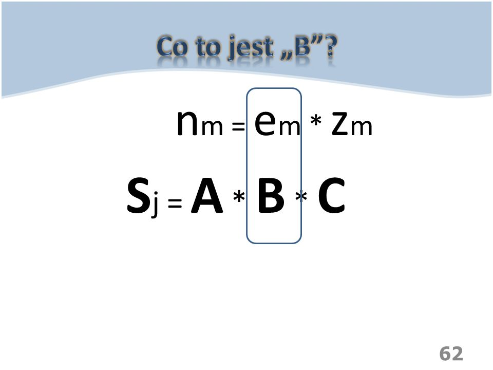 62 n m = e m * z m S j = A * B * C