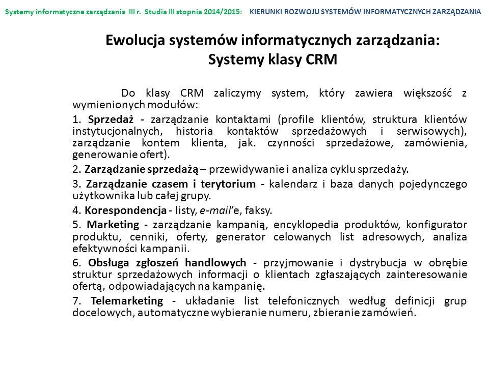 Systemy informatyczne zarządzania III r. Studia III stopnia 2014/2015:KIERUNKI ROZWOJU SYSTEMÓW INFORMATYCZNYCH ZARZĄDZANIA Do klasy CRM zaliczymy sys