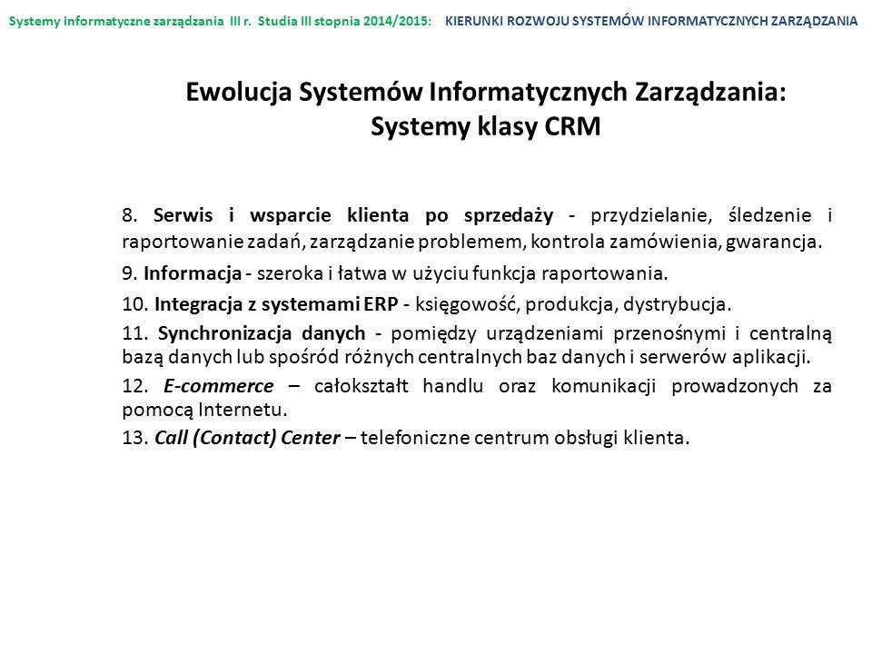 Systemy informatyczne zarządzania III r. Studia III stopnia 2014/2015:KIERUNKI ROZWOJU SYSTEMÓW INFORMATYCZNYCH ZARZĄDZANIA 8. Serwis i wsparcie klien