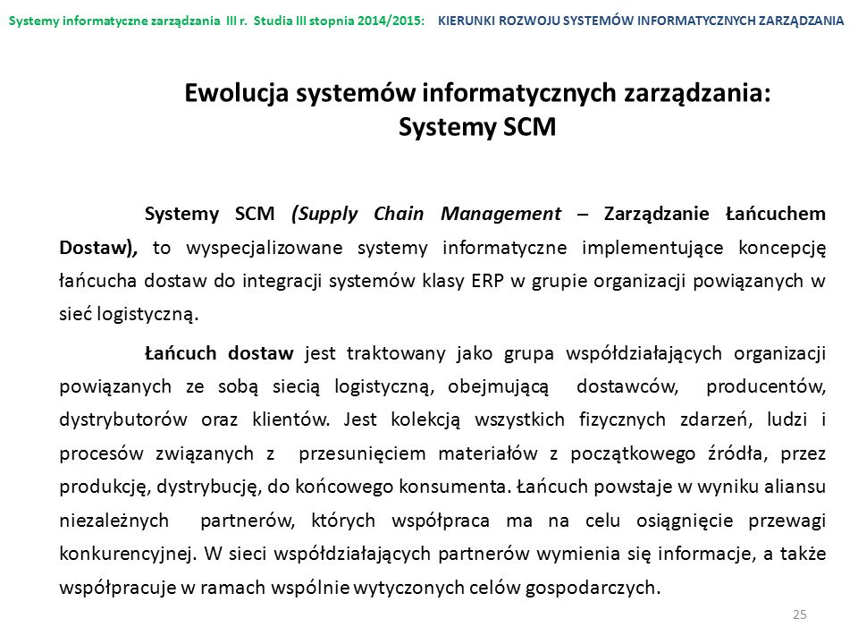 Systemy informatyczne zarządzania III r. Studia III stopnia 2014/2015:KIERUNKI ROZWOJU SYSTEMÓW INFORMATYCZNYCH ZARZĄDZANIA Systemy SCM (Supply Chain
