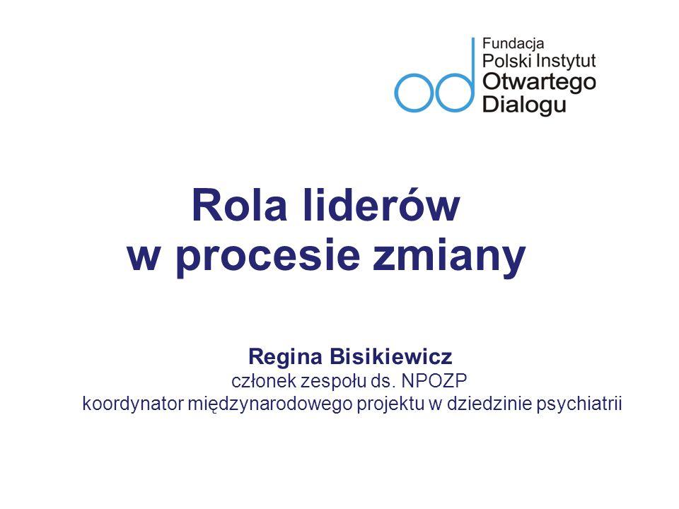 Rola liderów w procesie zmiany Regina Bisikiewicz członek zespołu ds.