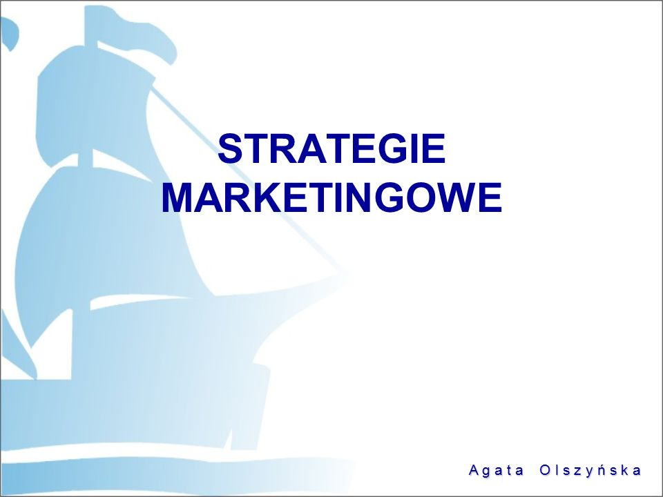 A g a t a O l s z y ń s k a STRATEGIE MARKETINGOWE
