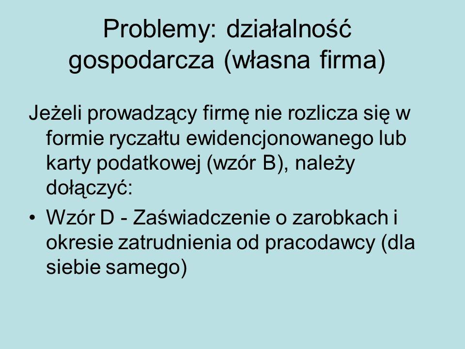Problemy: działalność gospodarcza (własna firma) Jeżeli prowadzący firmę nie rozlicza się w formie ryczałtu ewidencjonowanego lub karty podatkowej (wz