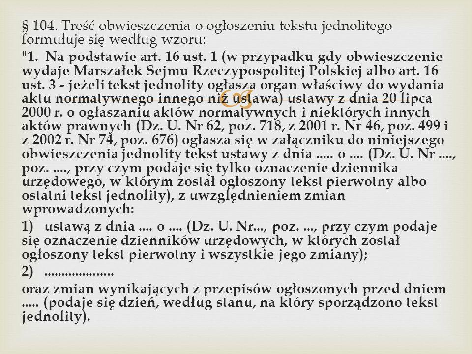  § 104.Treść obwieszczenia o ogłoszeniu tekstu jednolitego formułuje się według wzoru: 1.