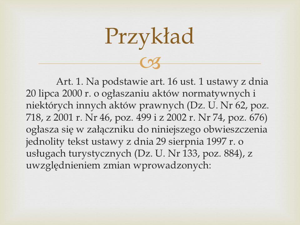  Przykład Art.1. Na podstawie art. 16 ust. 1 ustawy z dnia 20 lipca 2000 r.