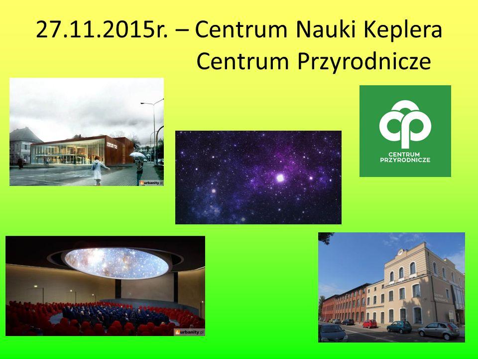 27.11.2015r. – Centrum Nauki Keplera Centrum Przyrodnicze