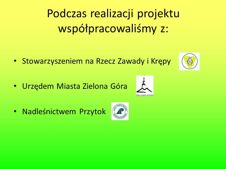 Podczas realizacji projektu współpracowaliśmy z: Stowarzyszeniem na Rzecz Zawady i Krępy Urzędem Miasta Zielona Góra Nadleśnictwem Przytok