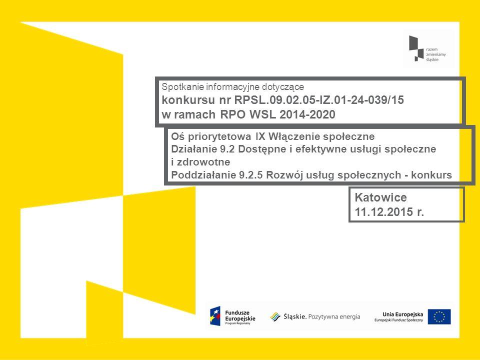Spotkanie informacyjne dotyczące konkursu nr RPSL.09.02.05-IZ.01-24-039/15 w ramach RPO WSL 2014-2020 Katowice 11.12.2015 r. Oś priorytetowa IX Włącze