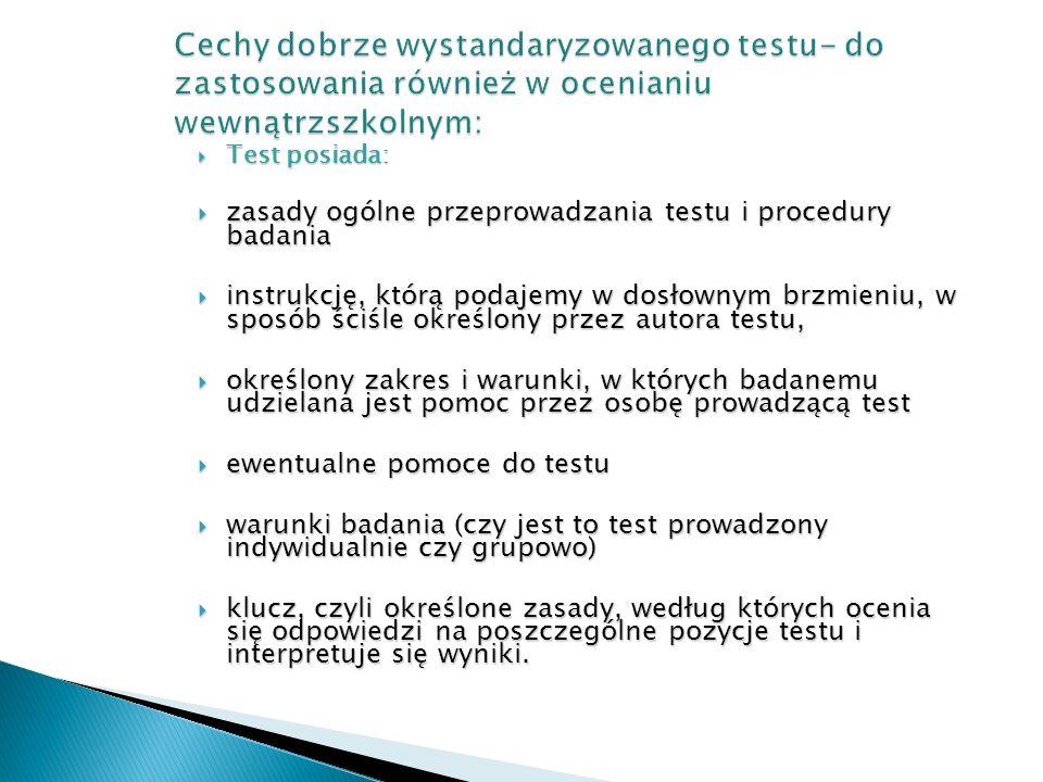  Test posiada:  zasady ogólne przeprowadzania testu i procedury badania  instrukcję, którą podajemy w dosłownym brzmieniu, w sposób ściśle określon