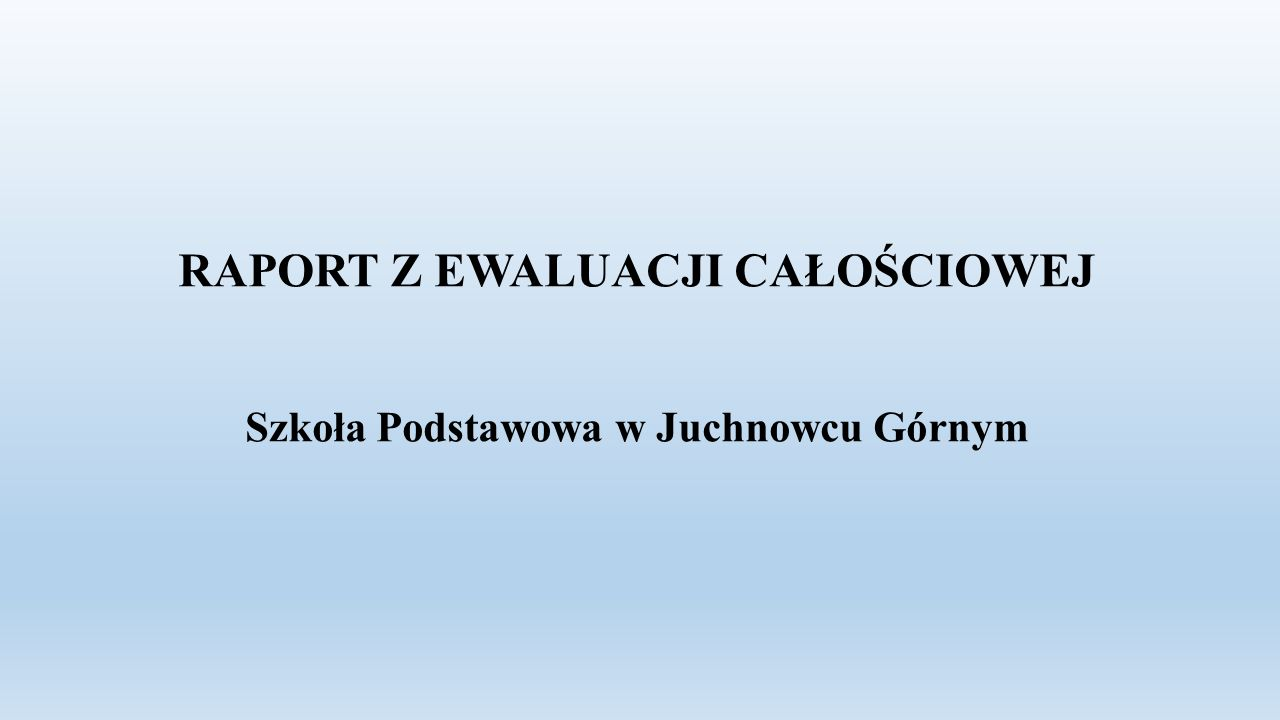 RAPORT Z EWALUACJI CAŁOŚCIOWEJ Szkoła Podstawowa w Juchnowcu Górnym