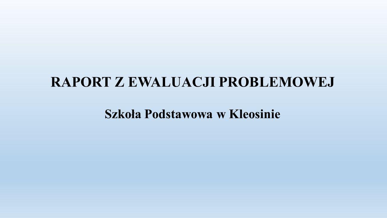 RAPORT Z EWALUACJI PROBLEMOWEJ Szkoła Podstawowa w Kleosinie