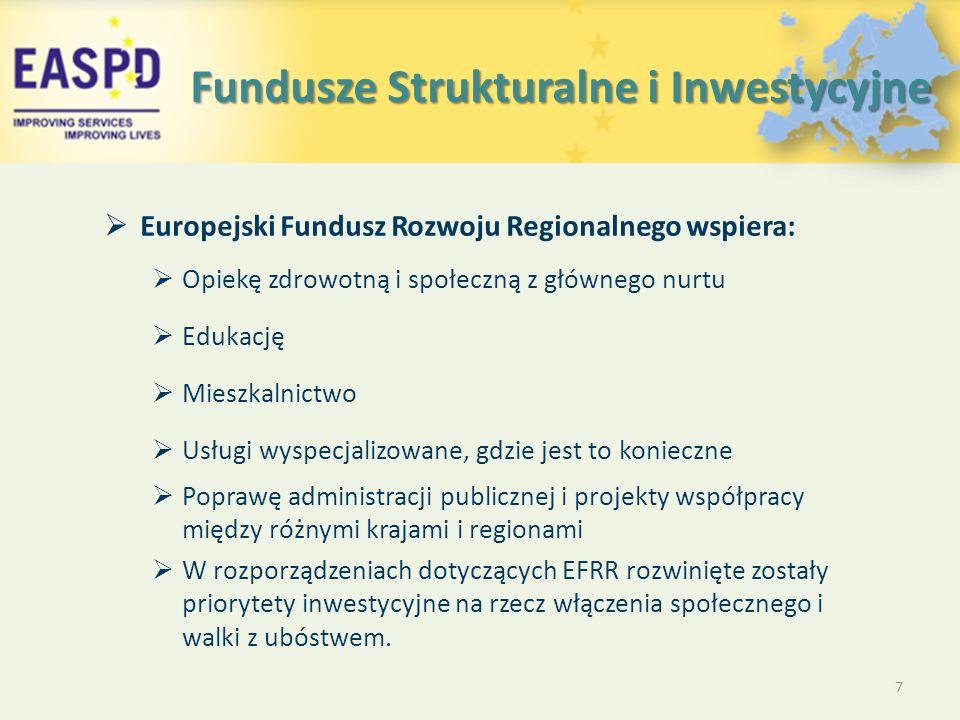 Fundusze Strukturalne i Inwestycyjne  Europejski Fundusz Rozwoju Regionalnego wspiera:  Opiekę zdrowotną i społeczną z głównego nurtu  Edukację  Mieszkalnictwo  Usługi wyspecjalizowane, gdzie jest to konieczne  Poprawę administracji publicznej i projekty współpracy między różnymi krajami i regionami  W rozporządzeniach dotyczących EFRR rozwinięte zostały priorytety inwestycyjne na rzecz włączenia społecznego i walki z ubóstwem.