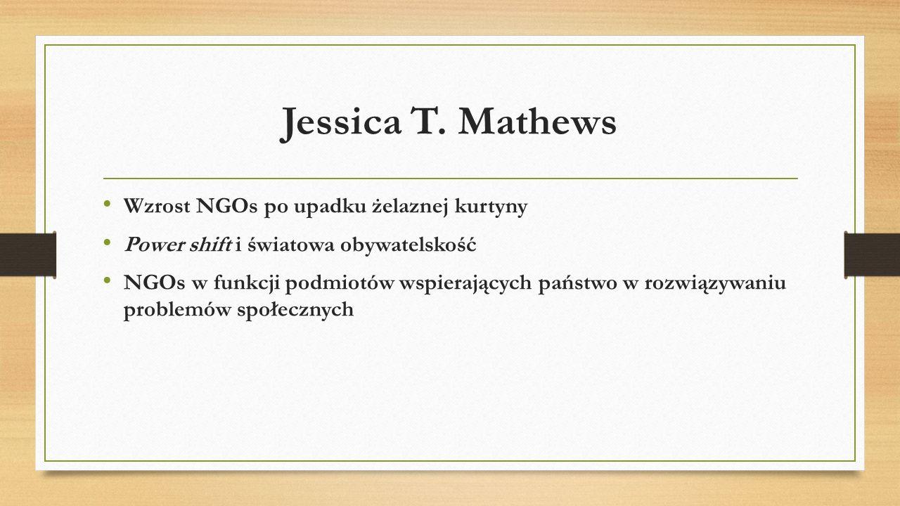 Jessica T. Mathews Wzrost NGOs po upadku żelaznej kurtyny Power shift i światowa obywatelskość NGOs w funkcji podmiotów wspierających państwo w rozwią