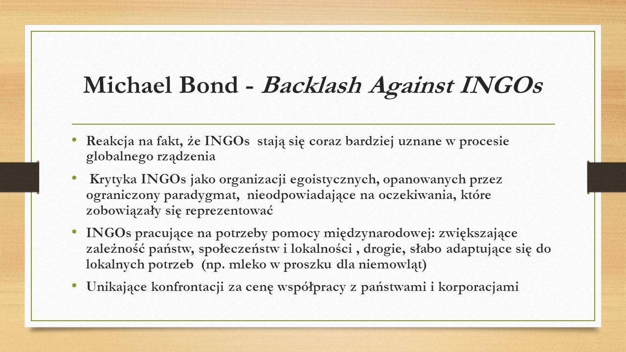 Michael Bond - Backlash Against INGOs Reakcja na fakt, że INGOs stają się coraz bardziej uznane w procesie globalnego rządzenia Krytyka INGOs jako org