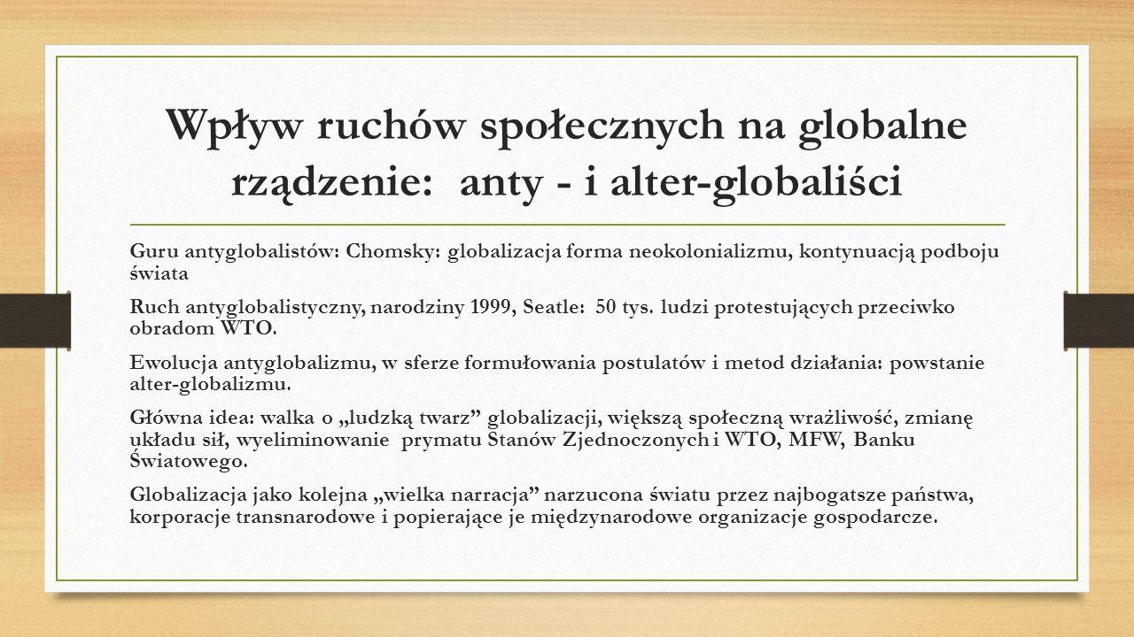Wpływ ruchów społecznych na globalne rządzenie: anty - i alter-globaliści Guru antyglobalistów: Chomsky: globalizacja forma neokolonializmu, kontynuac