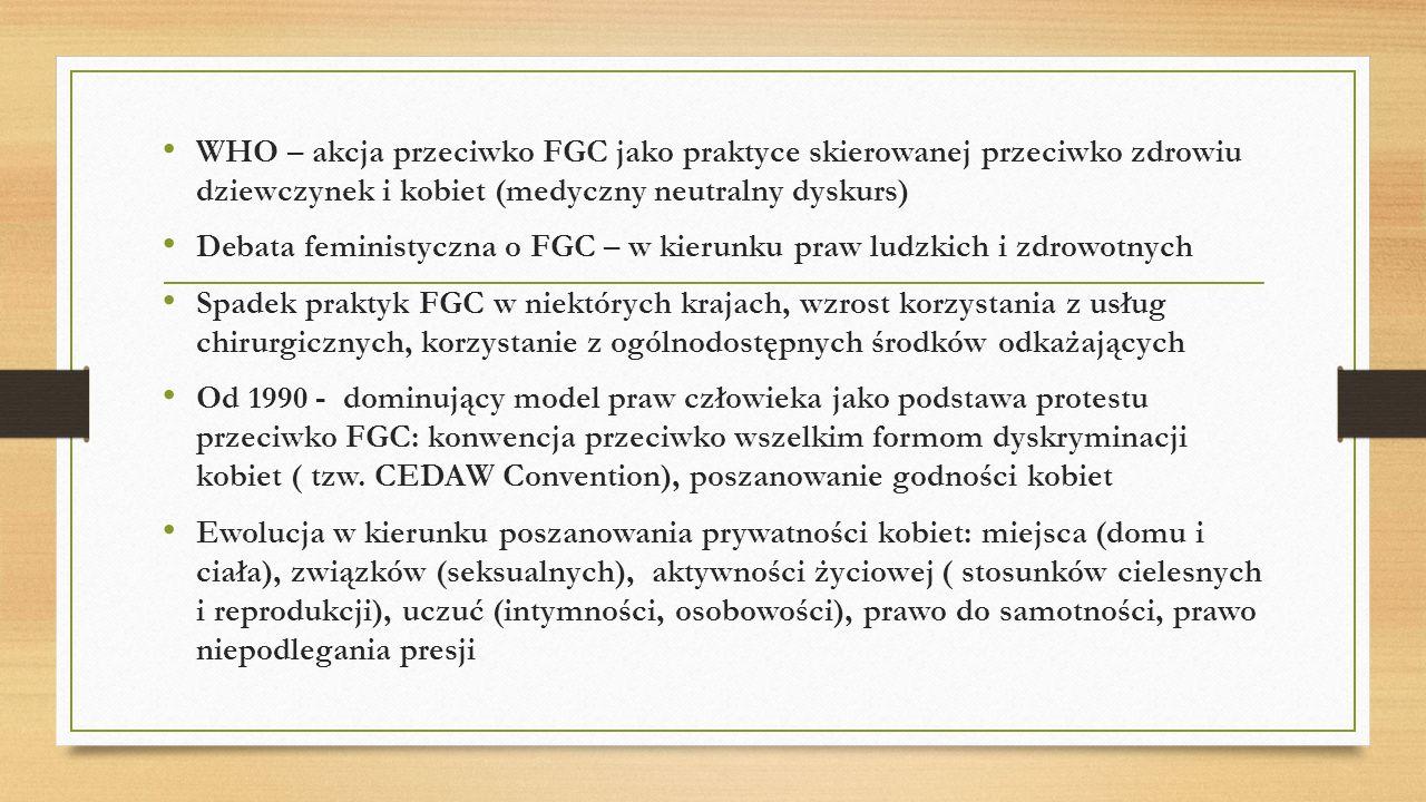 WHO – akcja przeciwko FGC jako praktyce skierowanej przeciwko zdrowiu dziewczynek i kobiet (medyczny neutralny dyskurs) Debata feministyczna o FGC – w