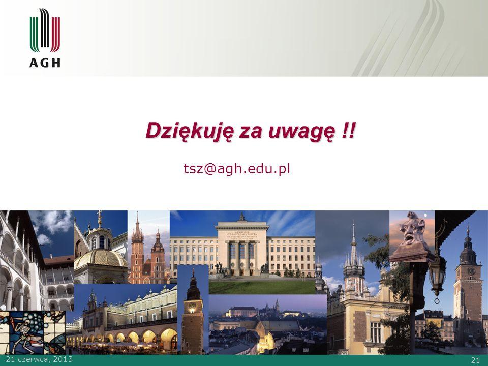 21 Dziękuję za uwagę !! tsz@agh.edu.pl 21 czerwca, 2013 21