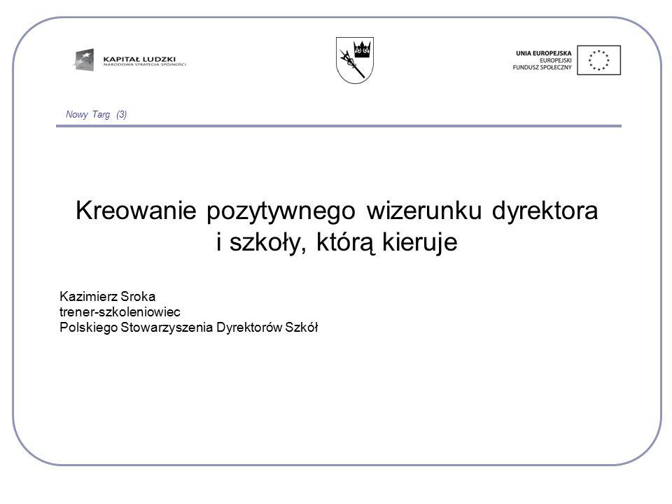 Nowy Targ (3) Kreowanie pozytywnego wizerunku dyrektora i szkoły, którą kieruje Kazimierz Sroka trener-szkoleniowiec Polskiego Stowarzyszenia Dyrektor