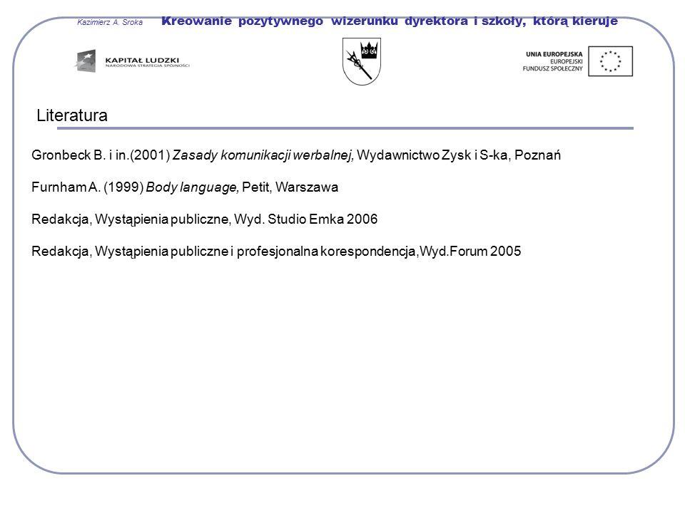 Literatura Gronbeck B. i in.(2001) Zasady komunikacji werbalnej, Wydawnictwo Zysk i S-ka, Poznań Furnham A. (1999) Body language, Petit, Warszawa Reda