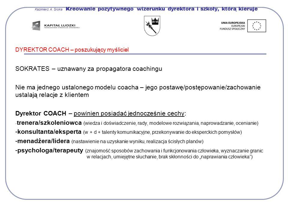 Kazimierz A. Sroka Kreowanie pozytywnego wizerunku dyrektora i szkoły, którą kieruje DYREKTOR COACH – poszukujący myśliciel SOKRATES – uznawany za pro