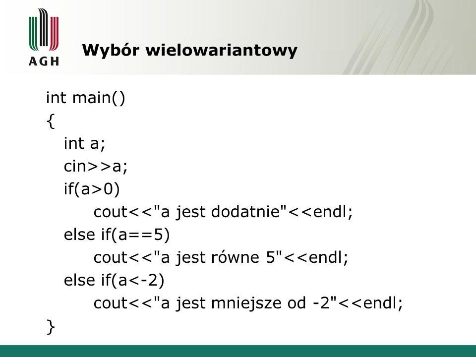 Wybór wielowariantowy int main() { int a; cin>>a; if(a>0) cout<<