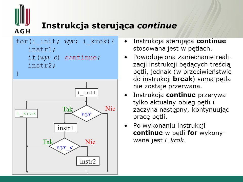 Instrukcja sterująca continue Instrukcja sterująca continue stosowana jest w pętlach.