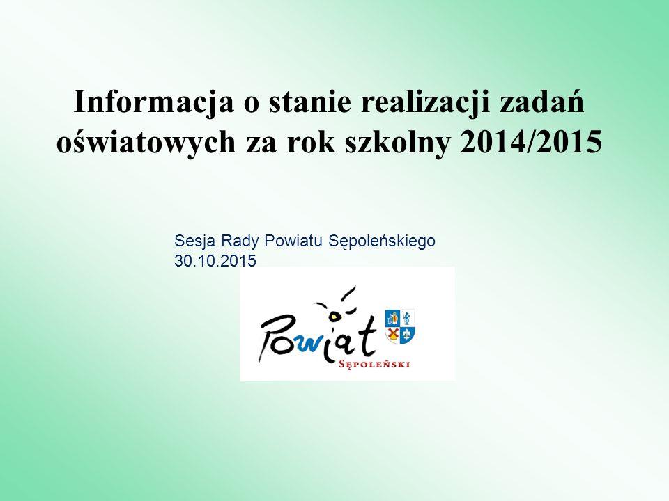 Informacja o stanie realizacji zadań oświatowych za rok szkolny 2014/2015 Sesja Rady Powiatu Sępoleńskiego 30.10.2015