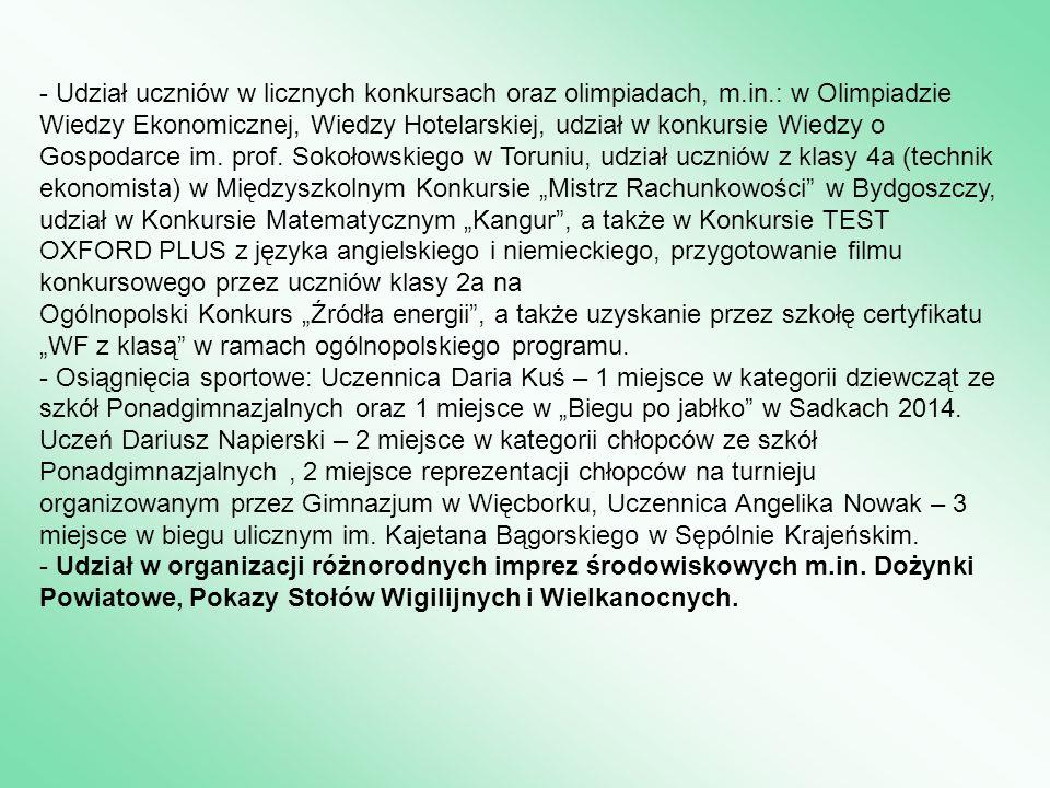 - Udział uczniów w licznych konkursach oraz olimpiadach, m.in.: w Olimpiadzie Wiedzy Ekonomicznej, Wiedzy Hotelarskiej, udział w konkursie Wiedzy o Gospodarce im.