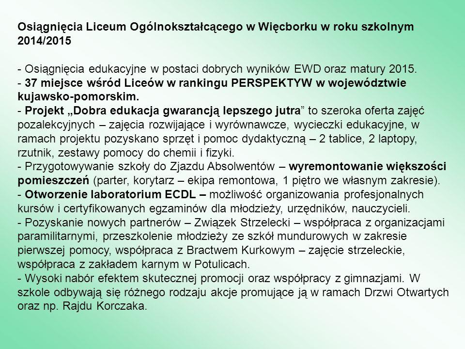 Osiągnięcia Liceum Ogólnokształcącego w Więcborku w roku szkolnym 2014/2015 - Osiągnięcia edukacyjne w postaci dobrych wyników EWD oraz matury 2015. -