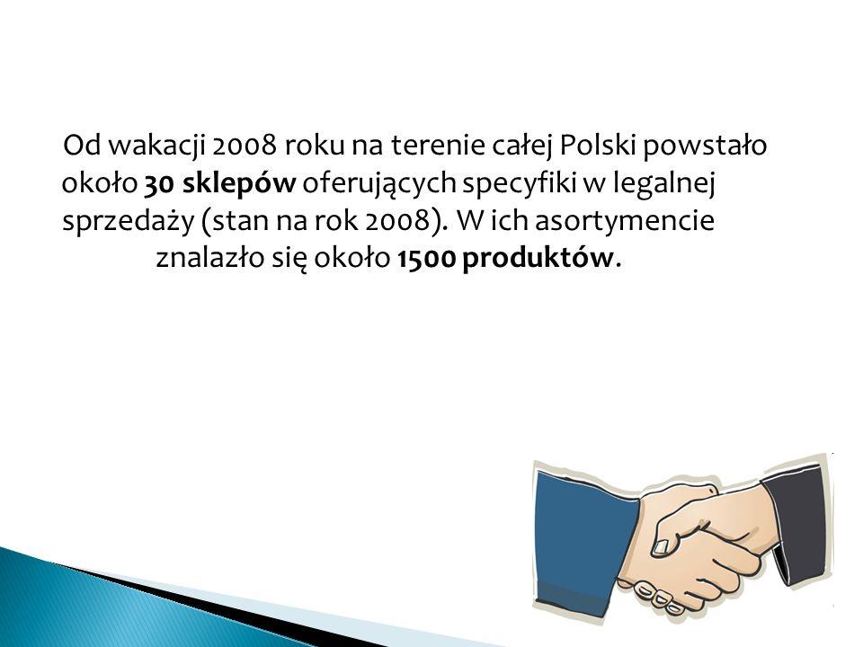 Od wakacji 2008 roku na terenie całej Polski powstało około 30 sklepów oferujących specyfiki w legalnej sprzedaży (stan na rok 2008). W ich asortymenc