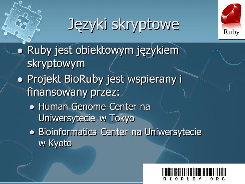 Języki skryptowe Ruby jest obiektowym językiem skryptowym Projekt BioRuby jest wspierany i finansowany przez: Human Genome Center na Uniwersytecie w Tokyo Bioinformatics Center na Uniwersytecie w Kyoto